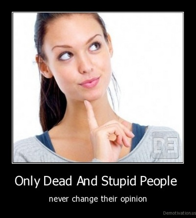 Demotivation us Only Dead And Stupid People never change their opinion