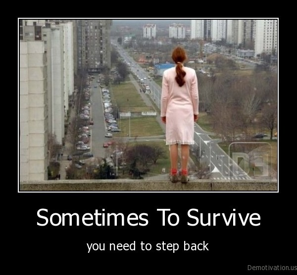 Demotivation us Sometimes To Survive you need to step back 1